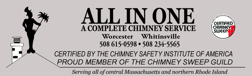 All In One Chimney Service, Worcester (508) 615-0598 Whitinsville (508) 234-5565 Milford (508) 966-7178, Certified by the Chimney Safety Institute of America, Proud member of the Chimney Sweep Guild